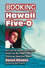 Booking Hawaii Five-0: An Episode Guide and Critical History of the 1968-1980 Te