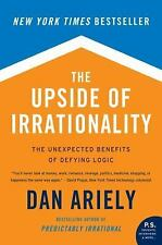The Upside of Irrationality: The Unexpected Benefits of Defying Logic Ariely, D