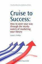Chandos Information Professional: Cruise to Success : How to Steer Your Way...