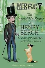 Mercy: The Incredible Story of Henry Bergh, Founder of the ASPCA and Friend to