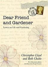 Dear Friend and Gardener : Letters on Life and Gardening by Beth Chatto and...