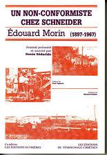 UN NON-CONFORMISTE CHEZ SCHNEIDER - EDOUARD MORIN (1897-1967) / BEDARIDA Renée