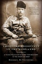 Theodore Roosevelt in the Badlands: A Young Politician's Quest for Recovery in t