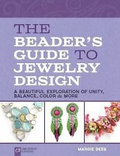 The Beader's Guide to Jewelry Design : A Beautiful Exploration of Unity,...
