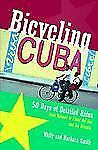 Bicycling Cuba : 50 Days of Detailed Rides from Havana to Pinar Del Rio and...