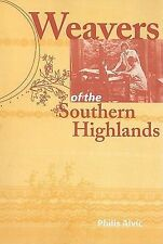 Weavers of the Southern Highlands by Philis Alvic (2009, Paperback)