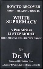 Dr. M~HOW TO RECOVER FROM THE ADDICTION TO WHITE SUPREMACY~VERY RARE SIGNED COPY