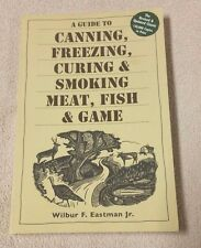 A GUIDE TO CANNING FREEZING CURING SMOKING MEAT FISH GAME Wilbur Eastman EUC