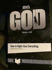BIG GOD SMALL ME: HOW TO RIGHT-SIZE EVERYTHING  JAMES MACDONALD (softcover) NEW