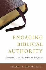 Engaging Biblical Authority : Perspectives on the Bible as Scripture, W.P. BROWN