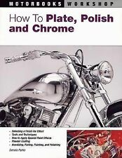 Motorbooks Workshop Ser.: How to Plate, Polish, and Chrome by Dennis Parks...