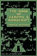 The Book of Camping and Woodcraft : A Guidebook for Those Who Travel in the...