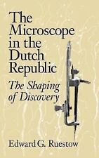 The Microscope in the Dutch Republic : The Shaping of Discovery by Edward G....