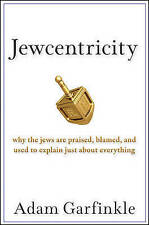Jewcentricity: Why the Jews are Praised, Blamed, and Used to Explain Just...