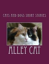 Cats and Dogs Short Stories by Alley Cat (2014, Paperback)
