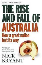 The Rise and Fall of Australia: How a Great Nation Lost it's Way by Nick...