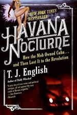 Havana Nocturne : How the Mob Owned Cuba... And Then Lost It to the...