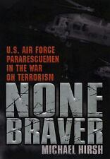 None Braver: U.S. Air Force Pararescuemen in the War on Terrorism by Hirsh, Mic
