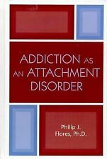 Addiction As an Attachment Disorder by Philip J. Flores (2004, Hardcover)