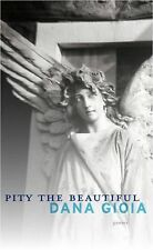 Pity the Beautiful : Poems by Dana Gioia (2012, Paperback)