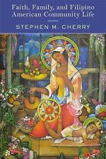 Faith, Family, and Filipino American Community Life by Stephen M. Cherry...