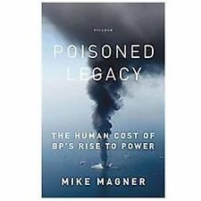 Poisoned Legacy : The Human Cost of BP's Rise to Power by Mike Magner (2012,...