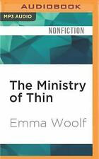 The Ministry of Thin : How Our Obsession with Weight Loss Got Out of Control...