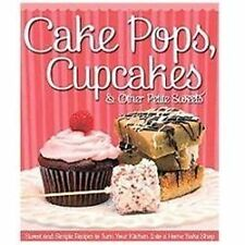 Cake Pops, Cupcakes & Other Petite Sweets: Sweet and Simple Recipes to Turn your