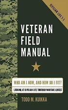 Veteran Field Manual : Civilian Life 1-1: Who Am I Now, and How Do I Fit?...