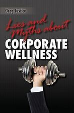 Lies & Myths About Corporate Wellness, Justice, Greg, Good Book