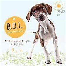 BOL (Bark Out Loud): And Other Inspiring Thoughts for Dog Lovers