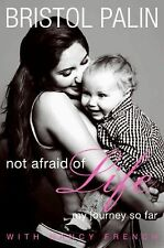 Not Afraid of Life : My Journey So Far by Nancy French & Bristol Palin HARDCOVER