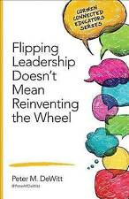 Flipping Leadership Doesn't Mean Reinventing the Wheel by Peter M. DeWitt...