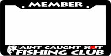MEMBER AINT CAUGHT SH*T bass Fishing Club Fish  funny License Plate Frame