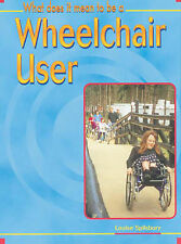 Louise Spilsbury What Does it Mean to Be? A Wheelchair User Paperback (What does
