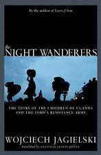 The Night Wanderers: Uganda's Children and the Lord's Resistance Army Jagielski