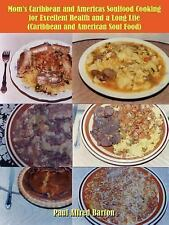 Mom's Caribbean and Americas Soulfood Cooking for Excellent Health and a Long Li