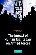 The Impact of Human Rights Law on Armed Forces by Peter Rowe (2006, Paperback)
