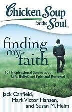 Chicken Soup for the Soul: Finding My Faith: 101 Inspirational Stories about Li