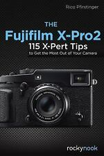 The Fujifilm X-Pro2 : 115 X-Pert Tips to Get the Most Out of Your Camera by...