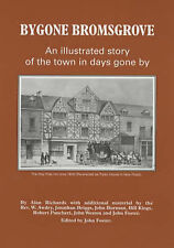 Bygone Bromsgrove: An Illustrated Story of the Town in Days Gone by,GOOD Book