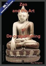 Zen and the Art of De-Progamming : Letting Go of Social Engineering by Ray...