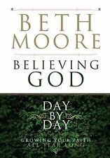 Believing God Day by Day : Growing Your Faith All Year Long by Beth Moore...