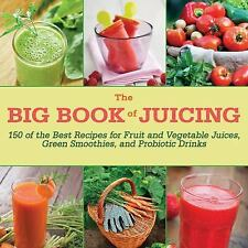 The Big Book of Juicing: 150 of the Best Recipes for Fruit and Vegetable Juices