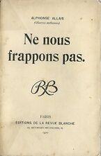 RARISSIME EO 1900 LA REVUE BLANCHE + ALPHONSE ALLAIS : NE NOUS FRAPPONS PAS