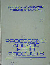 Processing Aquatic Food Products by F.W. Wheaton and T.B. Lawson, Hardcover