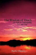 The Wisdom of Death : Six Paths to Understanding Loss and Grief by Paul R....