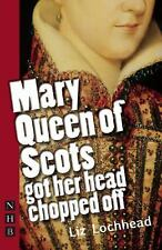 Mary Queen of Scots Got Her Head Chopped Off by Liz Lochhead (2010, Paperback)