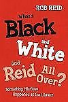 What's Black and White and Reid All Over? : Something Hilarious Happened at...