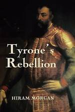 Tyrone's Rebellion: The Outbreak of the Nine Years War in Tudor Ireland (Royal H